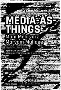 Media-as-things exhibition, Maryam Muliaee